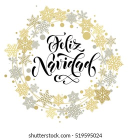 Spanish text for Merry Christmas greeting. Feliz Navidad card with golden and silver Christmas ornaments and wreath decoration of stars, snowflakes. Calligraphic lettering design