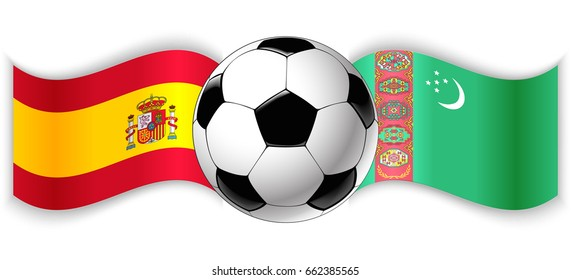 Spanish and Turkmen wavy flags with football ball. Spain combined with Turkmenistan isolated on white. Football match or international sport competition concept.