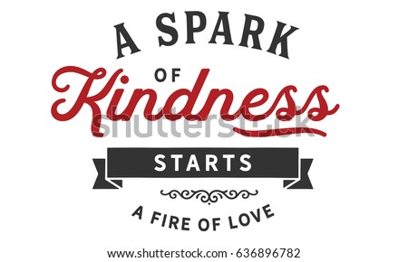 Spark Kindness Starts Fire Love Kindness Stock Vector Royalty Free