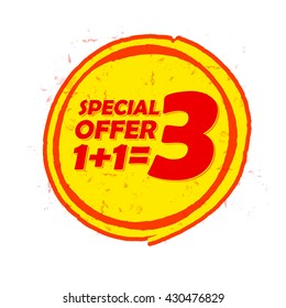 special offer one plus one is three label - text in red and yellow round drawn banner, buy two get one free, business shopping concept, vector