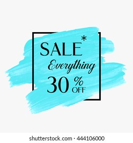 Special sale everything 30% off sign over grunge brush art paint abstract texture background acrylic stroke poster vector illustration. Perfect watercolor design for a shop and sale banners.