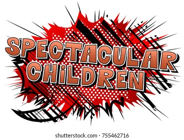 Spectacular Children - Comic book style word on abstract background.