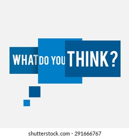 """Speech Bubble Build from Blue  Rectangles with Text """"What do you think?"""""""