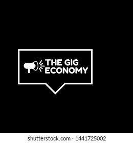 Speech bubble dialog with business term saying The Gig Economy. can be used as label,sticker,banner.speaker or megaphone icon.contracts freelance work temporary