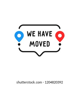 speech bubble like we have moved. concept of locator land mark like ecommerce delivery or transfer label. simple flat trendy outline logotype graphic banner design illustration isolated on white