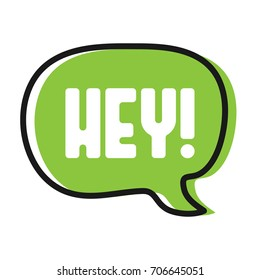 Speech trendy bubble with word Hey! Vector stock.