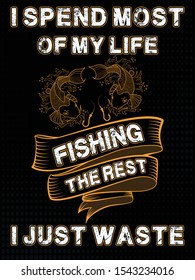 I spend most of my life fishing the rest i just waste Fishing Tshirt free download