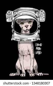 Sphynx cat in a Astronaut's helmet.  I need more space - lettering quote. Humor card, t-shirt composition, hand drawn style print. Vector illustration.