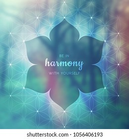 Spiritual illustration with inspirational phrase; Sacred geometry on blurred background with forest; Motifs of lotus, flower of life and yantra; Poster for yoga studio.
