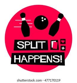 Split Happens! (Flat Style Vector Illustration Bowling Quote Poster Design)