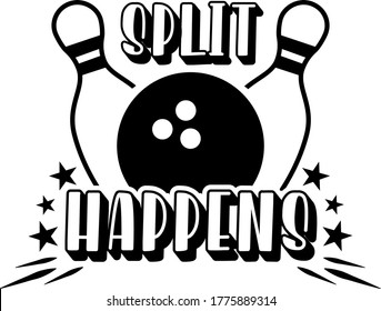 Split happens quote. Bowling ball and pins