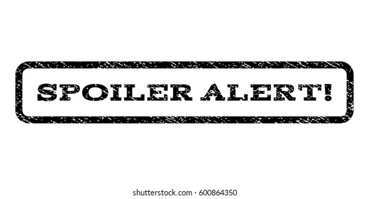 Spoiler Alert! watermark stamp. Text caption inside rounded rectangle frame with grunge design style. Rubber seal stamp with unclean texture. Vector black ink imprint on a white background.