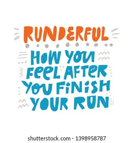 Sport quote flat hand drawn illustration. Runderful how you feel after you finish your run vector lettering. New sport slang phrase sketch drawing. Fitness poster typography color design