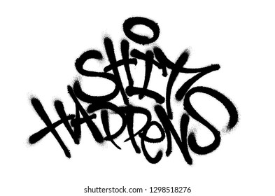 Sprayed shit happens font graffiti with overspray in black over white. Vector illustration.