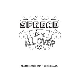 Spread love all over, vector. Motivational inspirational quotes. Positive thinking, affirmations. Wording design isolated on white background, lettering. Wall decals, wall art, artwork