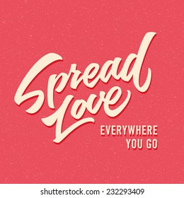 'Spread love Everywhere You Go' motivational hand drawn brush script lettering for t shirt apparel, print, poster, valentine card design on textured background