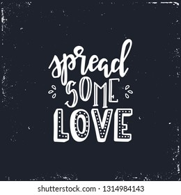 Spread some love Hand drawn typography poster. Conceptual handwritten phrase Home and Family T shirt hand lettered calligraphic design. Inspirational vector