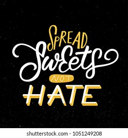 SPREAD SWEETS NOT HATE | MOTIVATIONAL HAND LETTERING