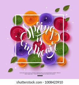 Spring is in the air stylish handwritten calligraphic phrase with colorful paper rose flower. Vecto rillustration