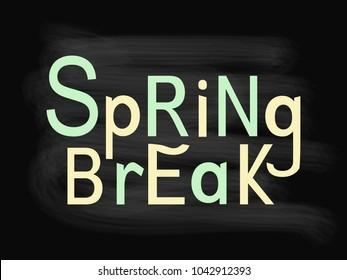 Spring Break. Lettering composition on chalkboard background. Vector illustration.