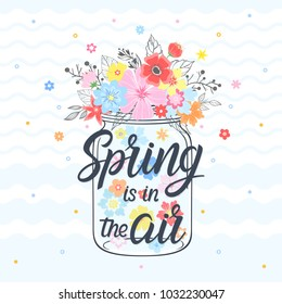 Spring card with maison jar, hand drawn lettering - spring is in the air, floral elements,leaves and flowers. Vintage vector card spring perfect for prints, flyers,banners,invitations and more.