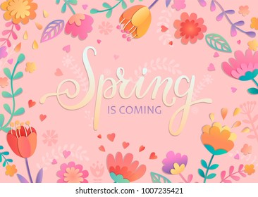 Spring is coming card, handdrawn lettering among the paper cut beautiful flowers and leaves on pink background. Vector illustration for new season coming.