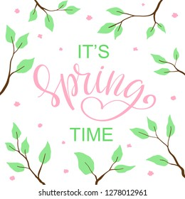 It's Spring time. Season flowers and leaves on tree branches with handwritten brush lettering. Spring inspiration phrase like a design element for invitation, greeting card, print, poster. Vector