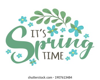 It's springtime - cute script lettering text. Greeting for spring season, March with simple floral elements - flowers and leaves. Romantic quote, phrase. Calligraphy text vector isolated on white