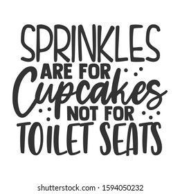 Sprinkles Are For Cupcakes Not For Toilet Seats - Bathroom humor