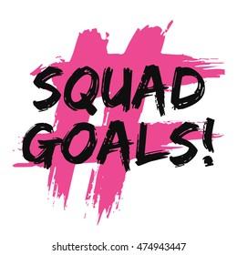 Squad Goals! (Brush Lettering Vector Illustration Design Template)