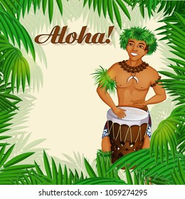 A square card with a frame of palm leaves, a handsome male musician in Hawaiian outfit with a drum and the inscription aloha. Invitation to the Hawaiian party. Vector illustration.