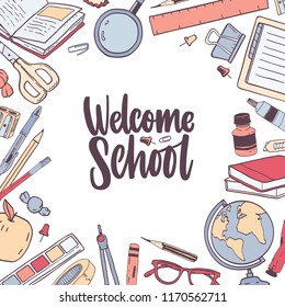Square card template with Welcome School lettering handwritten with elegant cursive calligraphic font and decorated by frame or border made of stationery. Vector illustration for 1st of September.