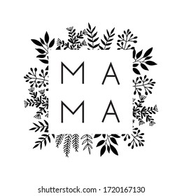 Square frame of flowers with the word Mama. Lettering composition for Mothers Day for merch t-shirts, prints, cups. Black-white.