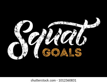 Squat goals lettering quote. Gym motivational quote with grunge effect and calligraphy. Workout inspirational Poster. Vector design for gym, textile, posters, t-shirt, cover, banner, cards, cases etc.