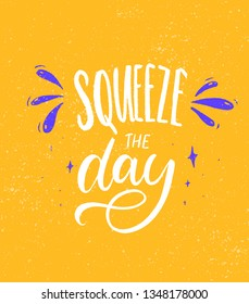 Squeeze the day. Bright inspirational quote card design with lettering.