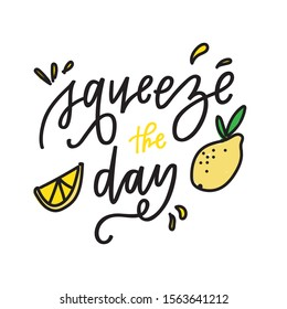 Squeeze the day hand lettered quote