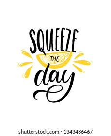 Squeeze the day. Motivational quote brush lettering with slice of lemon illustration on white background. Inspirational poster.