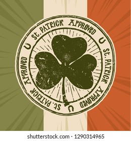 St. Patrick approved - vintage shamrock stamp - typography illustration on irish flag background