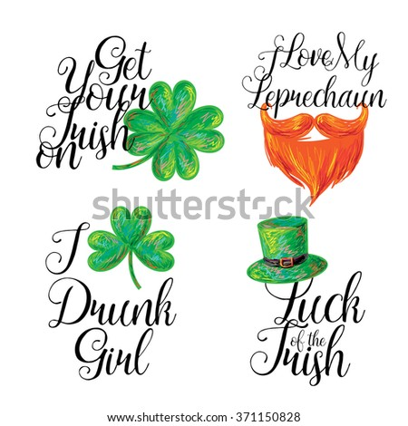 a2b1d885d St. Patrick's Day holiday lettering vector illustration. I love my  leprechaun. I love drunk girl/ Luck of the Irish. Get your Irish on. Shirt  design - ...