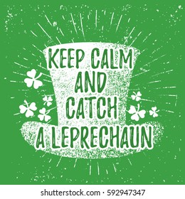 St. Patrick's Day quote typography lettering greeting card template on a grunge texture green shape with lucky shamrock clover for print, t-shirt, festive element. Keep calm and catch a leprechaun