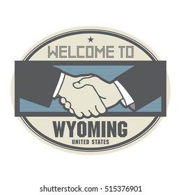 Stamp or label, business concept with handshake and the text Welcome to Wyoming, United States of America inside, vector illustration