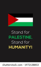 Stand for Palestine, Stand for Humanity, Pray for Palestine vector background, poster, slogan, t-shirt design. Palestinian national flag on dark background.