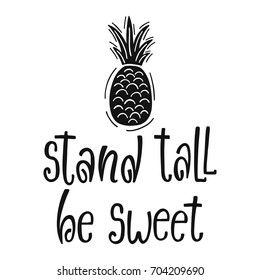 Stand tall be sweet. Typography nursery quote. Handwritten printable phrase with cartoon pineapple for prints, posters, kids room decor, t-shirts. Black and white design.