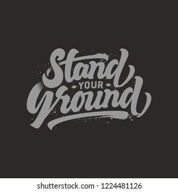 """Stand Your Ground"", lettering, typography, style t-shirt design. 1 Colour. Great for your t-shirts, poster, merchandise, totebag, art prints. High-quality vector, easy for editing."