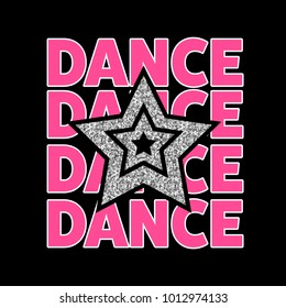 Star and Dance. Graphic tee with glitter.  Fashion slogan outfit teens t-shirt for print. Girl Gang patches, badges. Typography design artwork vector illustration.