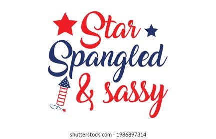 Star Spangled and Sassy - 4th of July America  Independence Day Vector