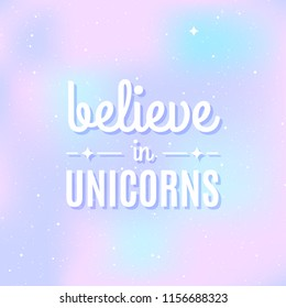 """Star universe background. Pastel colour. Quote: """"Believe in unicorns"""". Concept of galaxy, space, cosmos, space dust. Vector illustration"""