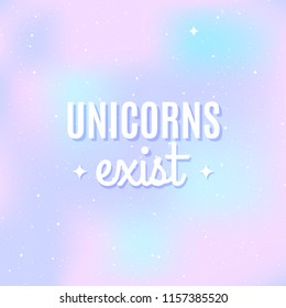 "Star universe background. Pastel colour. Quote: ""Unicorns exist"". Concept of galaxy, space, cosmos, space dust. Vector illustration"