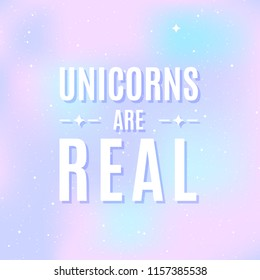 "Star universe background. Pastel colour. Quote: ""Unicorns are real"". Concept of galaxy, space, cosmos, space dust. Vector illustration"