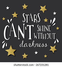 """""""Stars can't shine without darkness"""". Hand lettering quote. Hand drawn typography poster."""